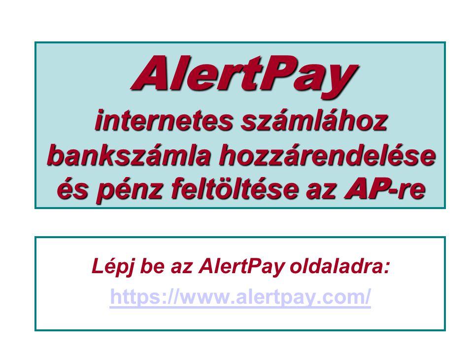 AlertPay internetes számlához bankszámla hozzárendelése és pénz feltöltése az AP -re Lépj be az AlertPay oldaladra: https://www.alertpay.com/