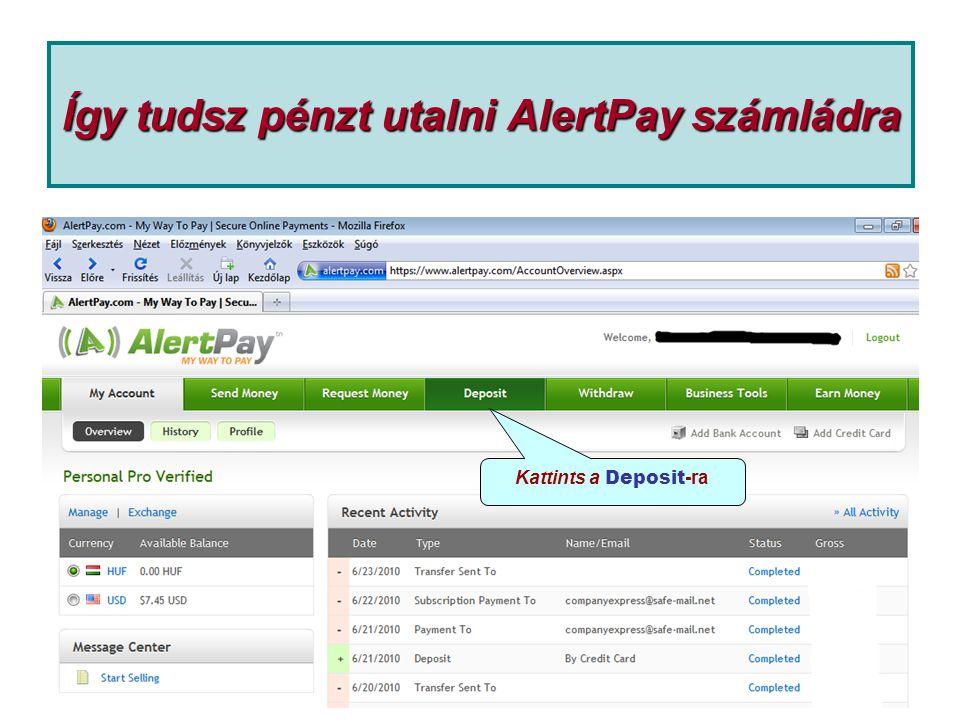 Így tudsz pénzt utalni AlertPay számládra Kattints a Deposit -ra