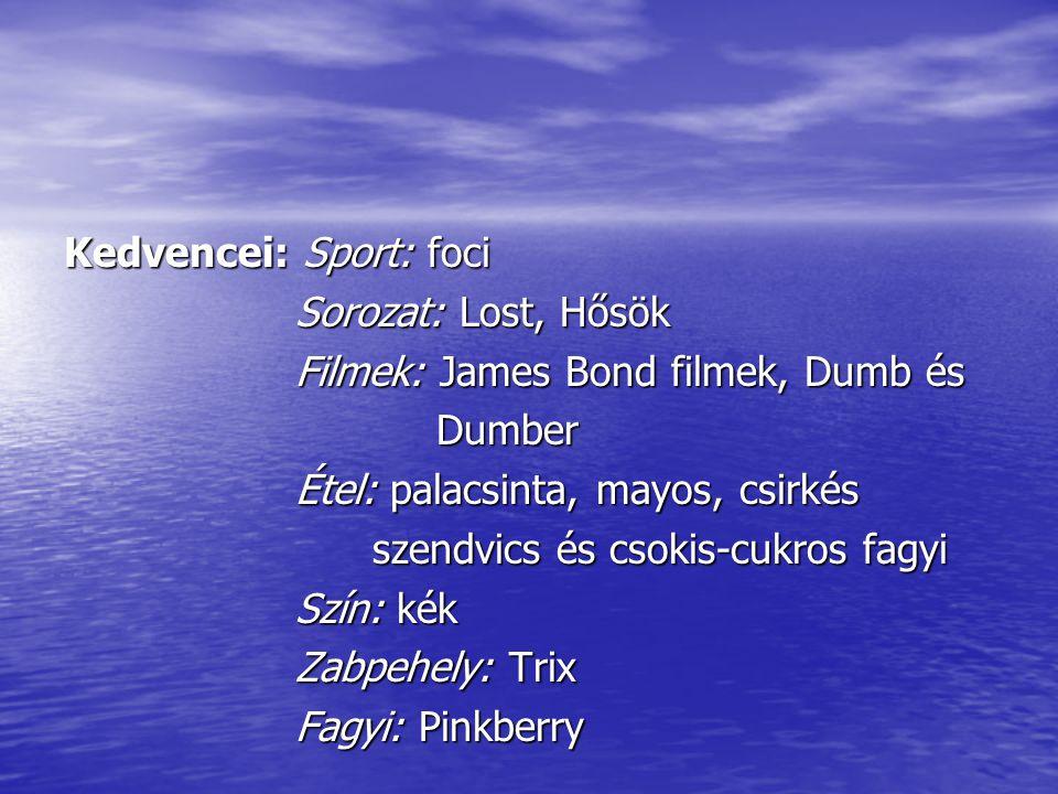 Kedvencei: Sport: foci Sorozat: Lost, Hősök Sorozat: Lost, Hősök Filmek: James Bond filmek, Dumb és Filmek: James Bond filmek, Dumb és Dumber Dumber Étel: palacsinta, mayos, csirkés Étel: palacsinta, mayos, csirkés szendvics és csokis-cukros fagyi szendvics és csokis-cukros fagyi Szín: kék Szín: kék Zabpehely: Trix Zabpehely: Trix Fagyi: Pinkberry Fagyi: Pinkberry