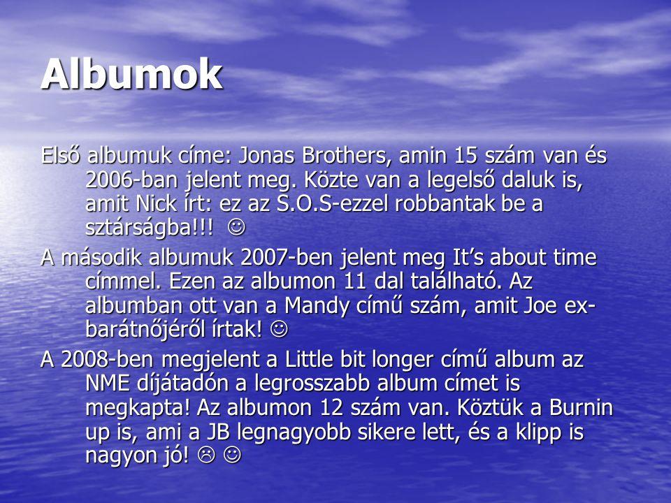 Albumok Első albumuk címe: Jonas Brothers, amin 15 szám van és 2006-ban jelent meg.