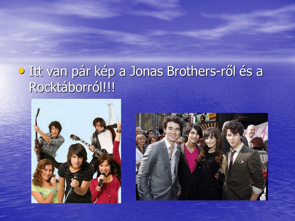 Itt van pár kép a Jonas Brothers-ről és a Rocktáborról!!.