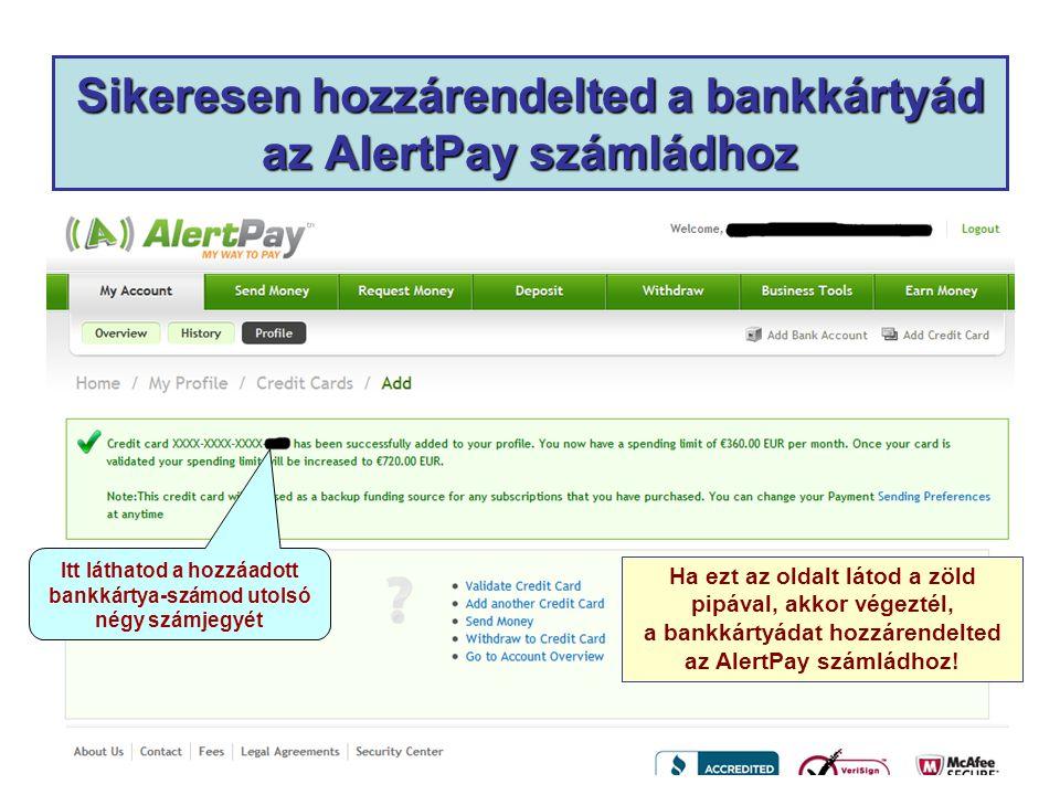 Sikeresen hozzárendelted a bankkártyád az AlertPay számládhoz Itt láthatod a hozzáadott bankkártya-számod utolsó négy számjegyét Ha ezt az oldalt látod a zöld pipával, akkor végeztél, a bankkártyádat hozzárendelted az AlertPay számládhoz!
