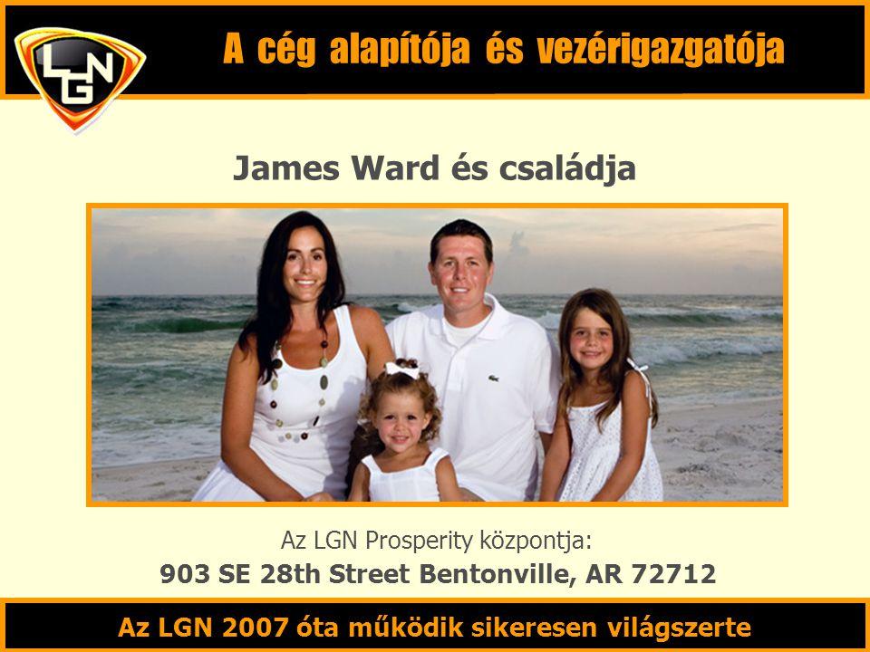 James Ward és családja Az LGN Prosperity központja: A cég alapítója és vezérigazgatója 903 SE 28th Street Bentonville, AR 72712 Az LGN 2007 óta működik sikeresen világszerte