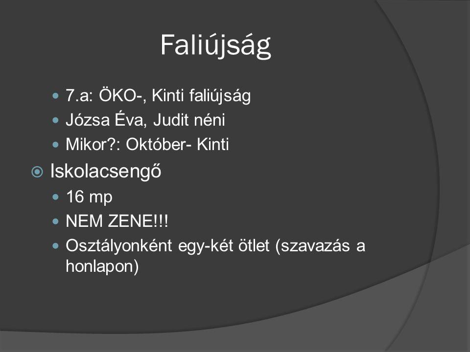 Faliújság 7.a: ÖKO-, Kinti faliújság Józsa Éva, Judit néni Mikor?: Október- Kinti  Iskolacsengő 16 mp NEM ZENE!!.