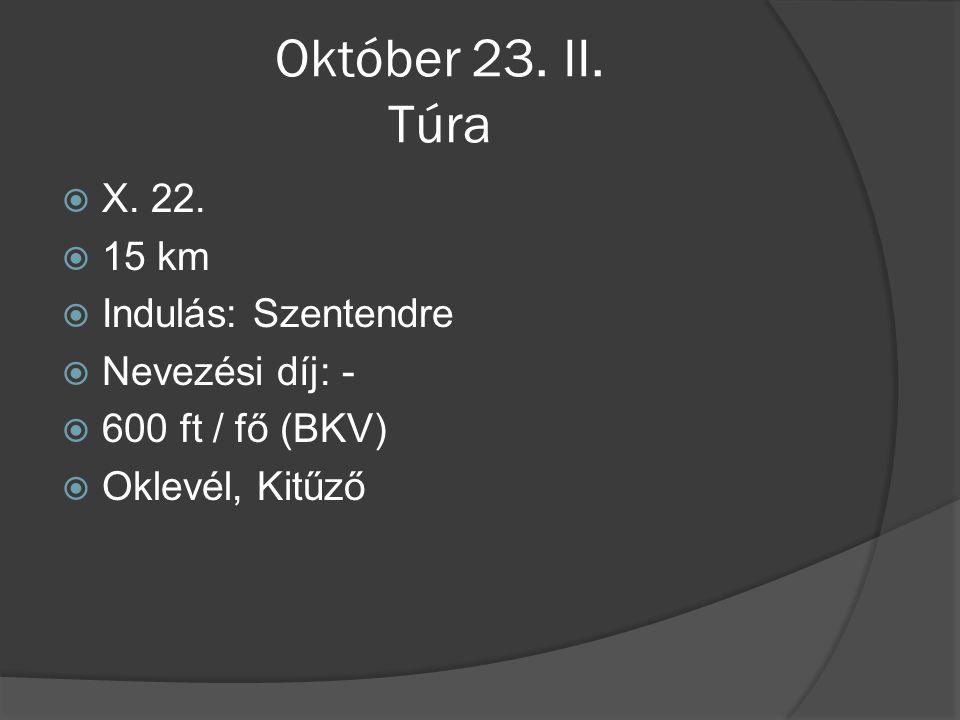 Október 23. II. Túra  X. 22.