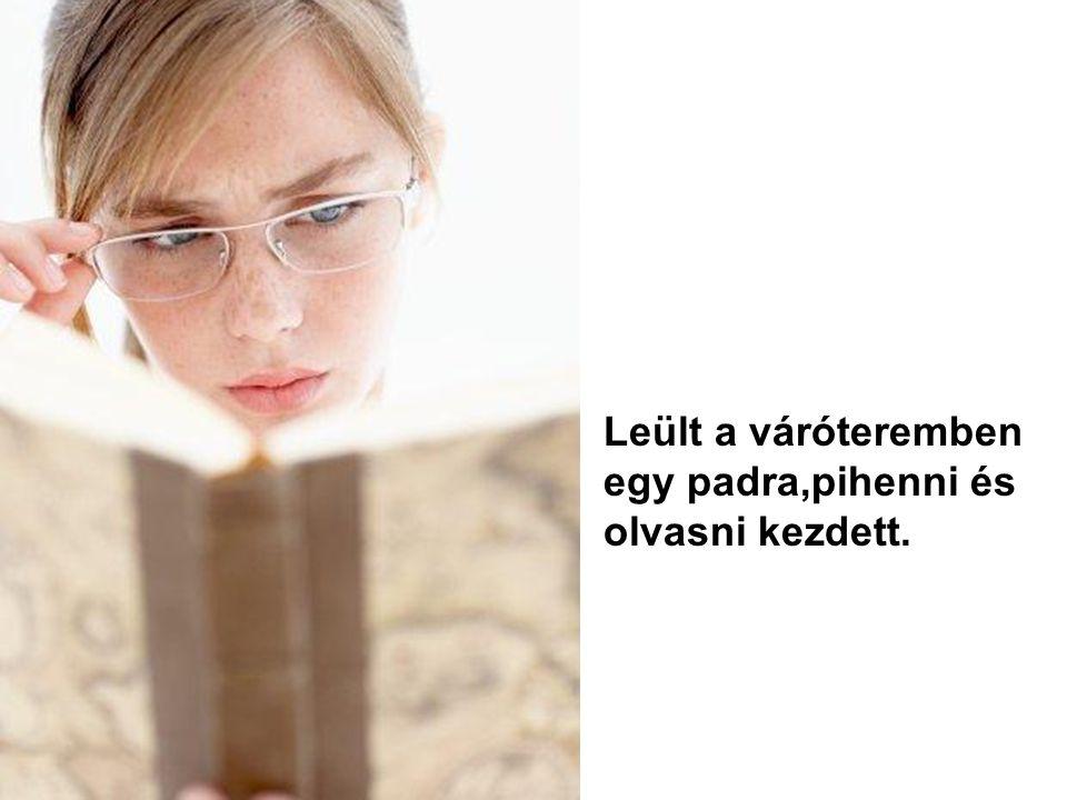 Mivel több órát kellet várnia,eldön- tötte,hgy vásárol egy jó könyvet.