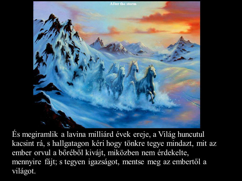 Fire and ice Fenn, a csúcsok csúcsán tűz fakadt a mélyből és szomját oltván vízbe csobbant.