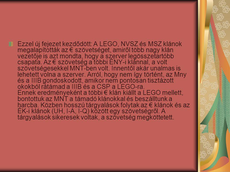 Ezzel új fejezet kezdődött: A LEGO, NVSZ és MSZ klánok megalapították az € szövetséget, amiről több nagy klán vezetője is azt mondta, hogy a szerver legösszetartóbb csapata.