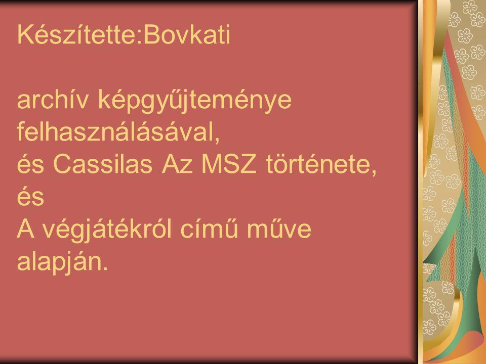 Készítette:Bovkati archív képgyűjteménye felhasználásával, és Cassilas Az MSZ története, és A végjátékról című műve alapján.