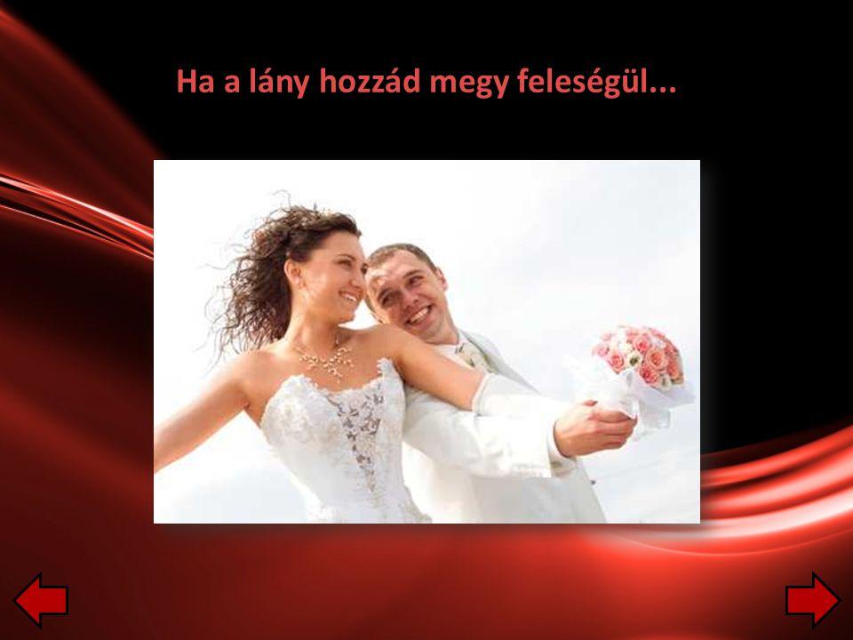 Ha a lány hozzád megy feleségül...