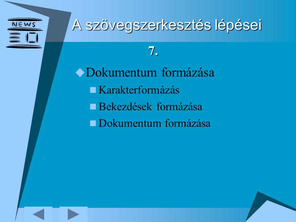 A szövegszerkesztés lépései  Dokumentum formázása Karakterformázás Bekezdések formázása Dokumentum formázása 7.
