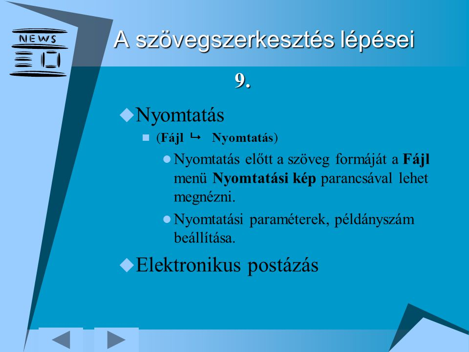 A szövegszerkesztés lépései  Nyomtatás (Fájl  Nyomtatás) Nyomtatás előtt a szöveg formáját a Fájl menü Nyomtatási kép parancsával lehet megnézni.