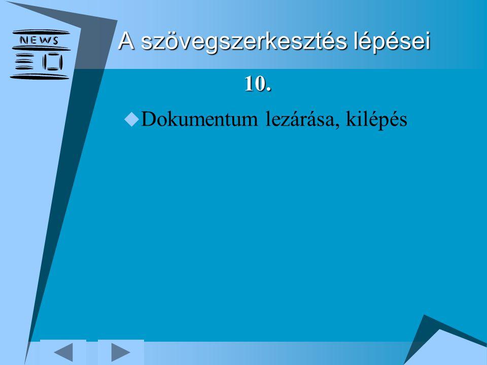A szövegszerkesztés lépései  Dokumentum lezárása, kilépés 10.