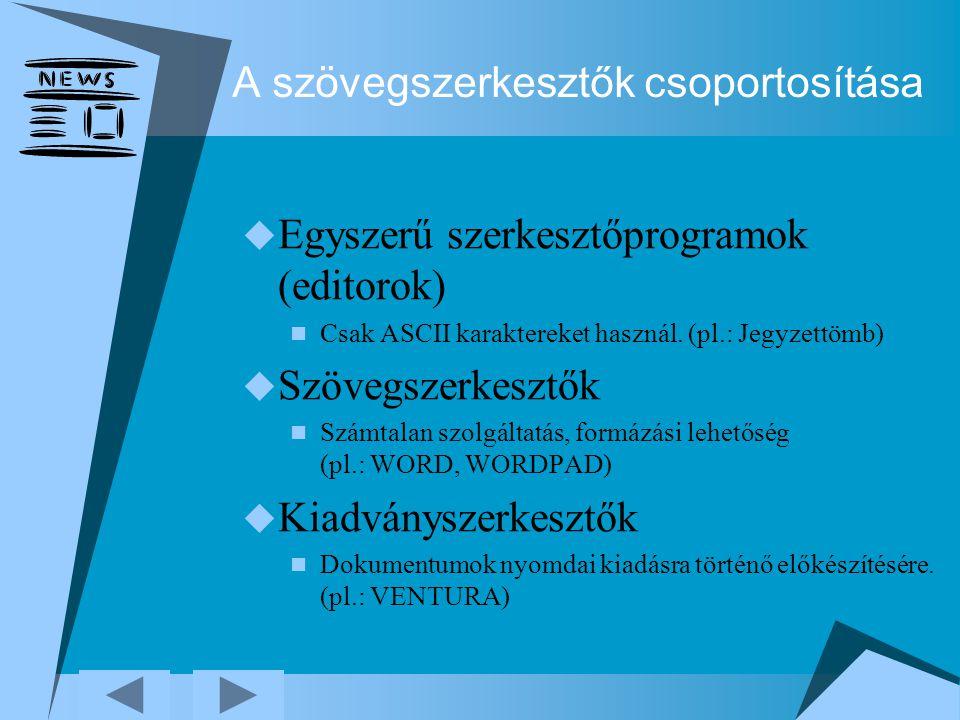 A szövegszerkesztők csoportosítása  Egyszerű szerkesztőprogramok (editorok) Csak ASCII karaktereket használ. (pl.: Jegyzettömb)  Szövegszerkesztők S