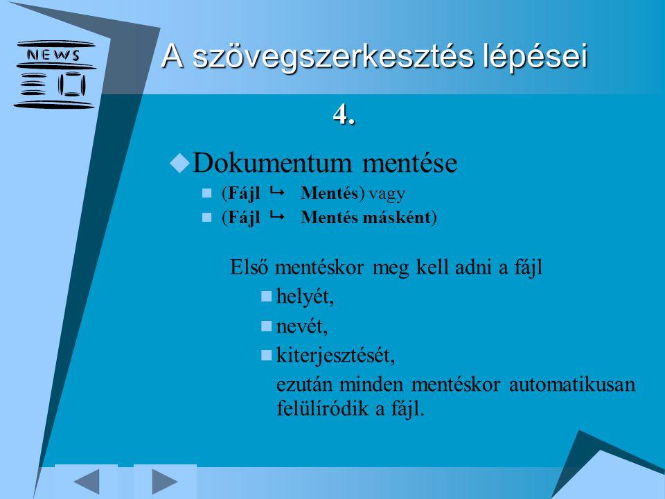 A szövegszerkesztés lépései  Dokumentum mentése (Fájl  Mentés) vagy (Fájl  Mentés másként) Első mentéskor meg kell adni a fájl helyét, nevét, kiterjesztését, ezután minden mentéskor automatikusan felülíródik a fájl.
