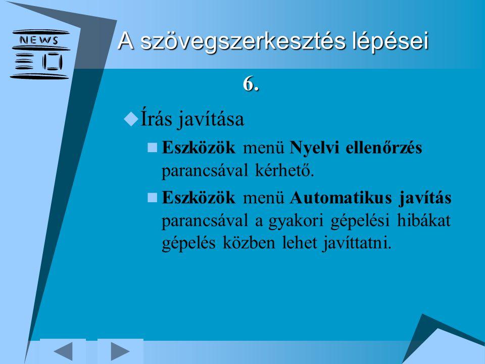 A szövegszerkesztés lépései  Írás javítása Eszközök menü Nyelvi ellenőrzés parancsával kérhető. Eszközök menü Automatikus javítás parancsával a gyako