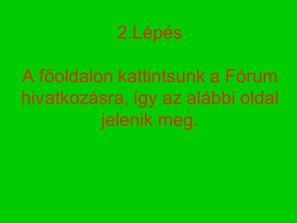 2.Lépés A főoldalon kattintsunk a Fórum hivatkozásra, így az alábbi oldal jelenik meg.
