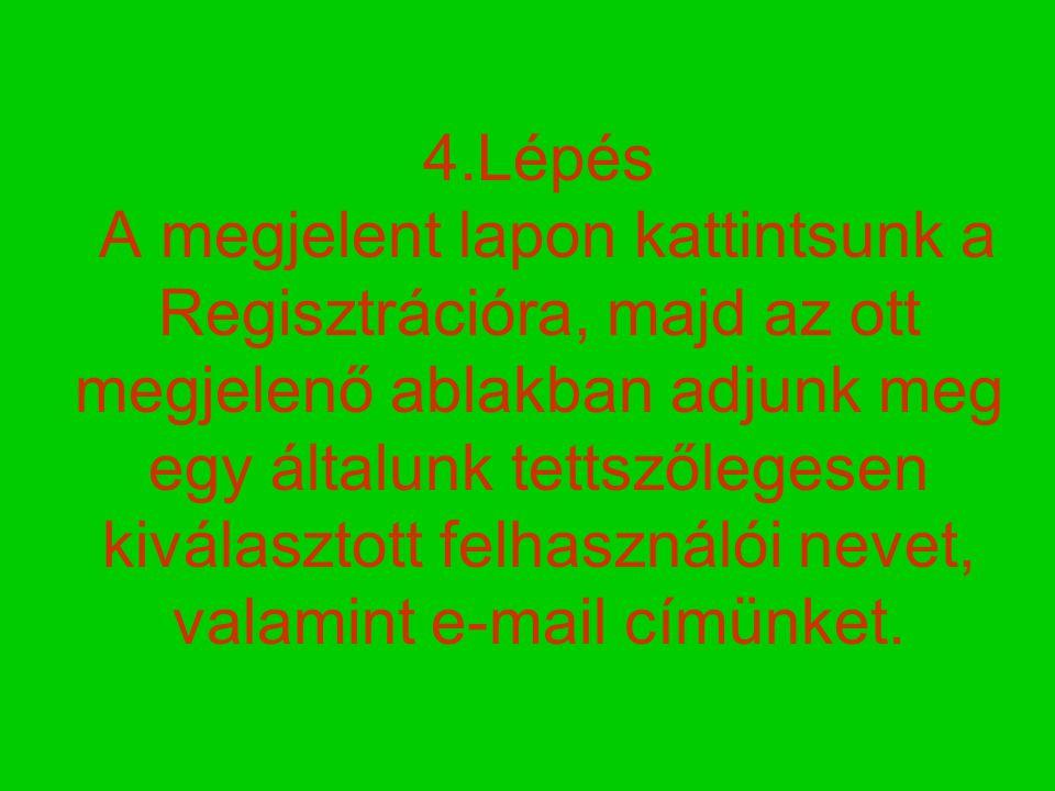 4.Lépés A megjelent lapon kattintsunk a Regisztrációra, majd az ott megjelenő ablakban adjunk meg egy általunk tettszőlegesen kiválasztott felhasználó