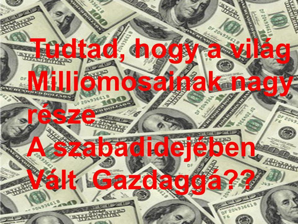 Tudtad, hogy a világ Milliomosainak nagy része A szabadidejében Vált Gazdaggá??
