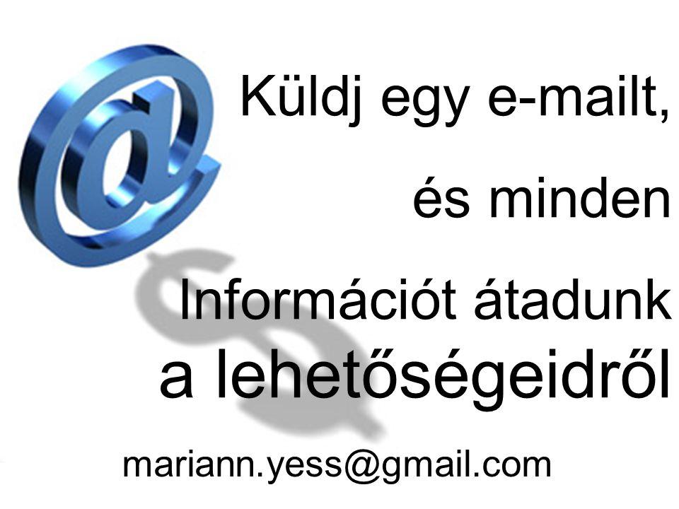 Küldj egy e-mailt, és minden Információt átadunk a lehetőségeidről mariann.yess@gmail.com