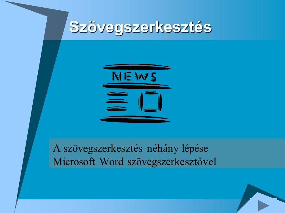 Szövegszerkesztés A szövegszerkesztés néhány lépése Microsoft Word szövegszerkesztővel