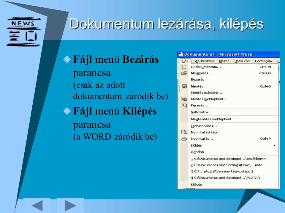 Dokumentum lezárása, kilépés  Fájl menü Bezárás parancsa (csak az adott dokumentum záródik be)  Fájl menü Kilépés parancsa (a WORD záródik be)