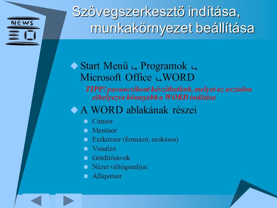 Szövegszerkesztő indítása, munkakörnyezet beállítása  Start Menü  Programok  Microsoft Office  WORD TIPP! parancsikont készíthetünk, melyet az asz