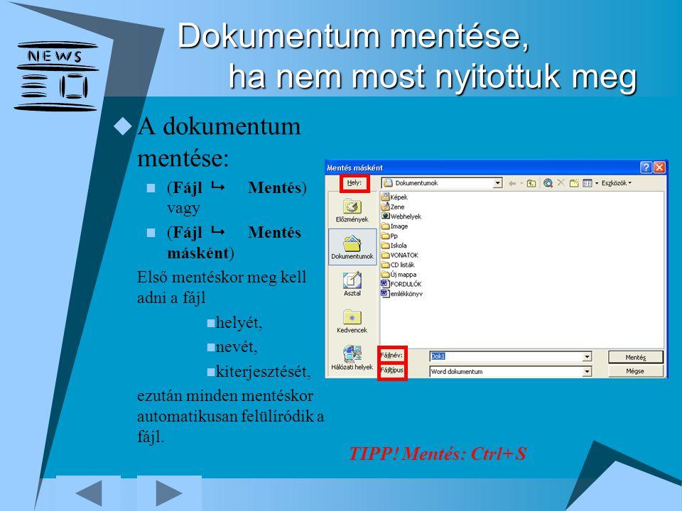 Dokumentum mentése, ha nem most nyitottuk meg  A dokumentum mentése: (Fájl  Mentés) vagy (Fájl  Mentés másként) Első mentéskor meg kell adni a fájl