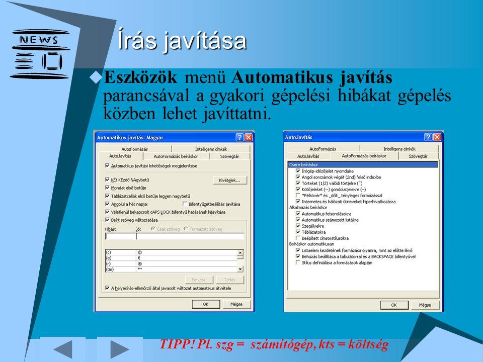Írás javítása  Eszközök menü Automatikus javítás parancsával a gyakori gépelési hibákat gépelés közben lehet javíttatni. TIPP! Pl. szg = számítógép,