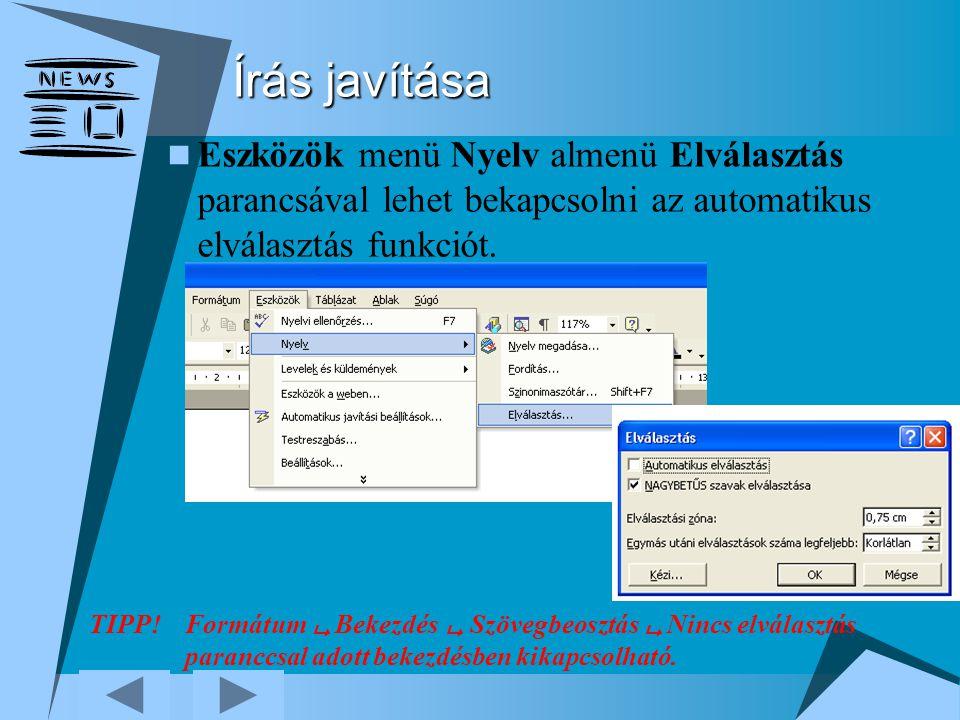Írás javítása Eszközök menü Nyelv almenü Elválasztás parancsával lehet bekapcsolni az automatikus elválasztás funkciót. TIPP!Formátum  Bekezdés  Szö