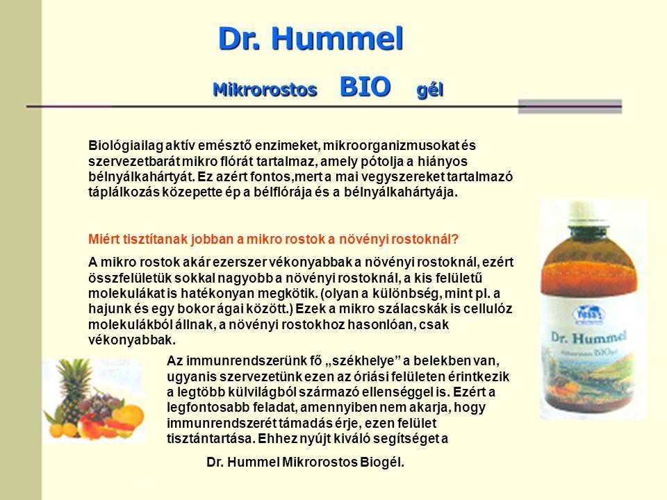 Dr. Hummel Dr. Hummel Mikrorostos BIO gél Mikrorostos BIO gél Biológiailag aktív emésztő enzimeket, mikroorganizmusokat és szervezetbarát mikro flórát