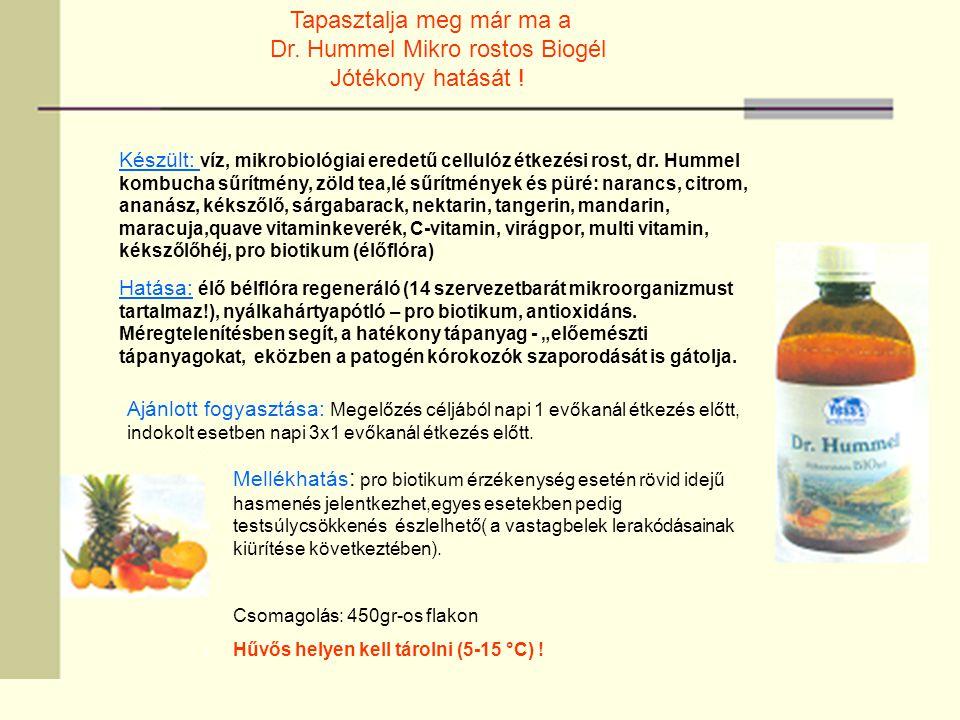 Tapasztalja meg már ma a Dr. Hummel Mikro rostos Biogél Jótékony hatását ! Készült: víz, mikrobiológiai eredetű cellulóz étkezési rost, dr. Hummel kom