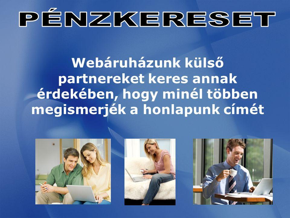 Webáruházunk külső partnereket keres annak érdekében, hogy minél többen megismerjék a honlapunk címét