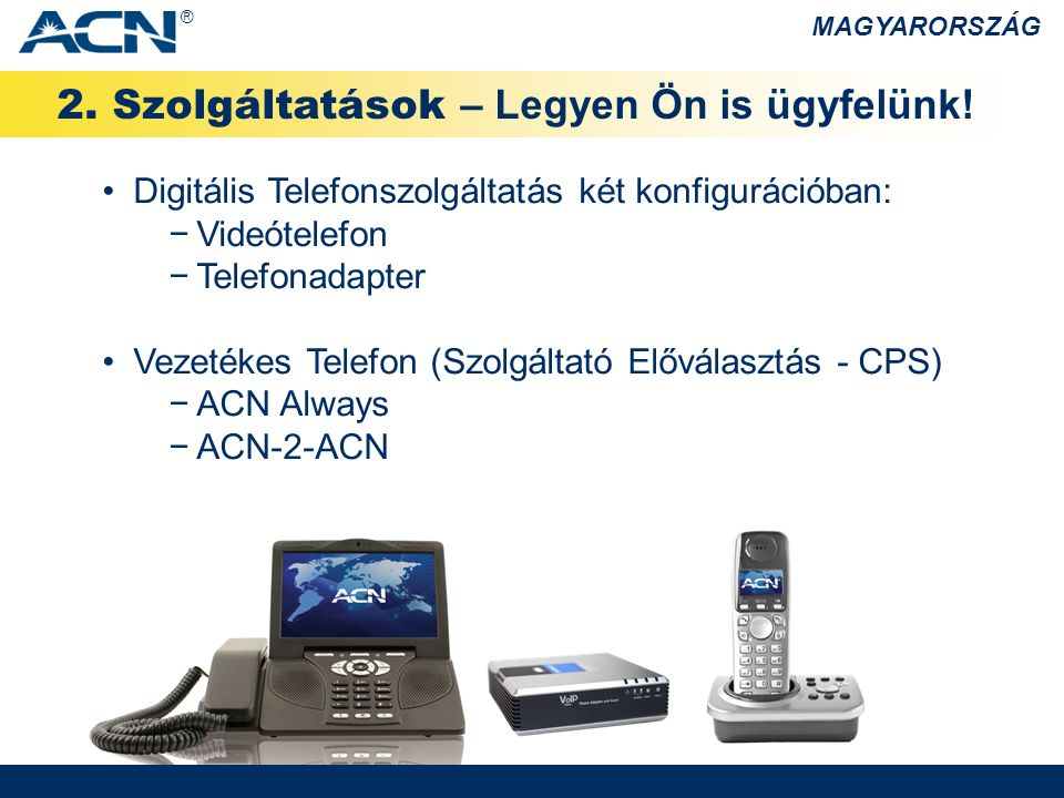 2. Szolgáltatások – Legyen Ön is ügyfelünk! Digitális Telefonszolgáltatás két konfigurációban: −Videótelefon −Telefonadapter Vezetékes Telefon (Szolgá