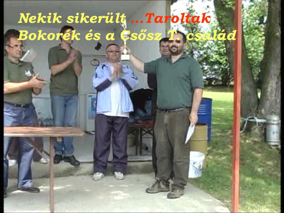Nekik sikerült …Taroltak Bokorék és a Csősz T. család