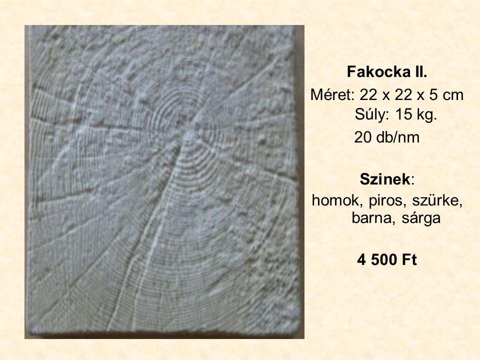 Fakocka II. Méret: 22 x 22 x 5 cm Súly: 15 kg.