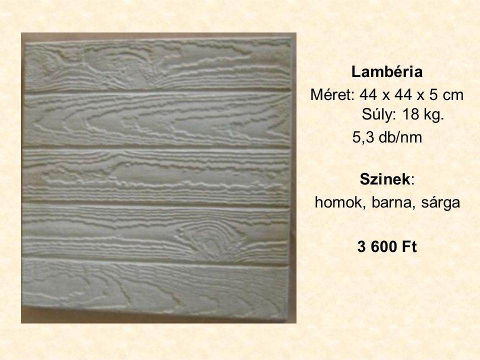 Lambéria Méret: 44 x 44 x 5 cm Súly: 18 kg. 5,3 db/nm Szinek: homok, barna, sárga 3 600 Ft