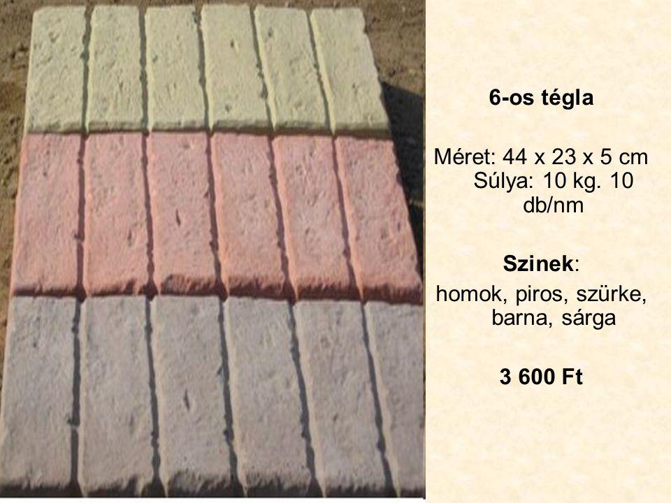 6-os tégla Méret: 44 x 23 x 5 cm Súlya: 10 kg.