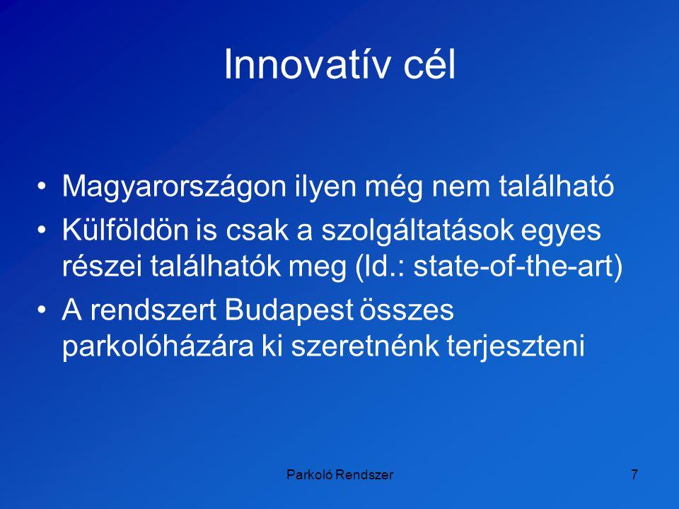 Parkoló Rendszer8 Tartalomjegyzék A feladat célja –Műszaki célok –Társadalmi célok –Gazdasági célok –Innovatív célok State-of-the-art Projekt munkaterve Pénzügyi adatok A tagok feladatai Összefoglalás