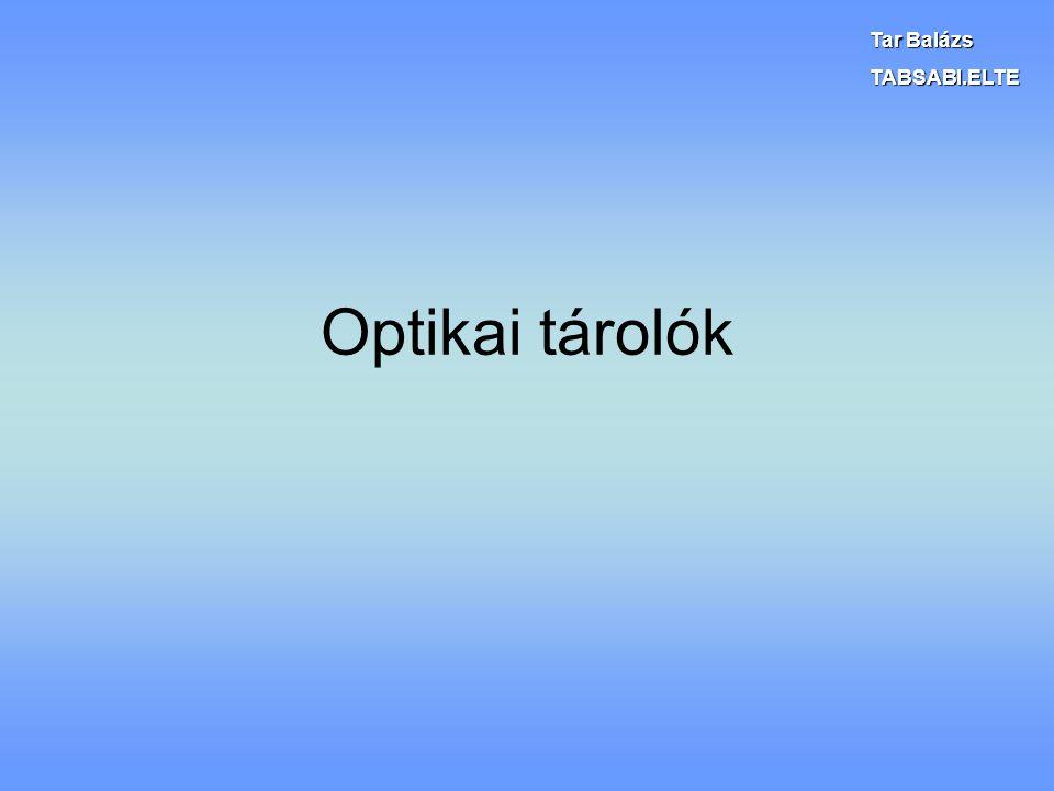 Optikai tárolók Tar Balázs TABSABI.ELTE