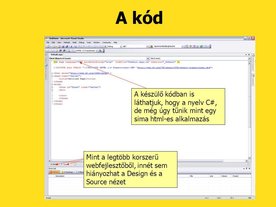 A kód A készülő kódban is láthatjuk, hogy a nyelv C#, de még úgy tűnik mint egy sima html-es alkalmazás Mint a legtöbb korszerű webfejlesztőből, innét sem hiányozhat a Design és a Source nézet