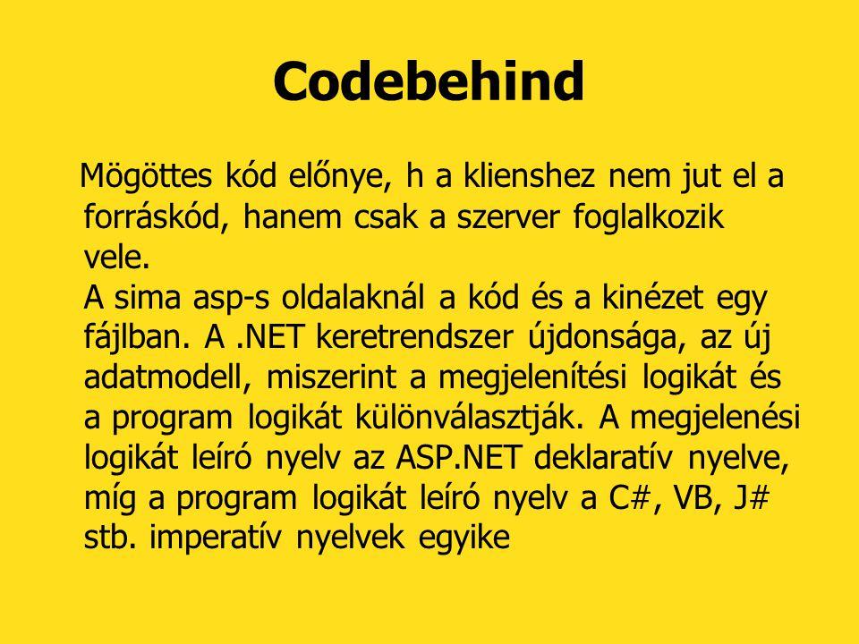Codebehind Mögöttes kód előnye, h a klienshez nem jut el a forráskód, hanem csak a szerver foglalkozik vele.
