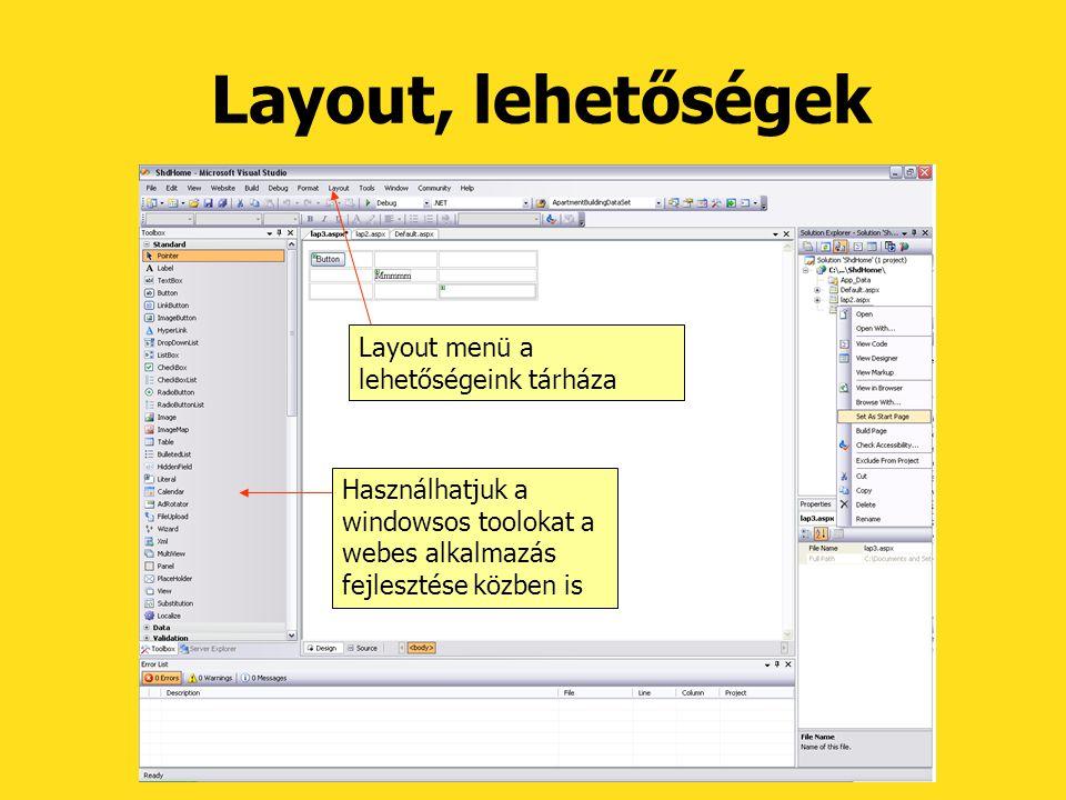 Layout, lehetőségek Layout menü a lehetőségeink tárháza Használhatjuk a windowsos toolokat a webes alkalmazás fejlesztése közben is