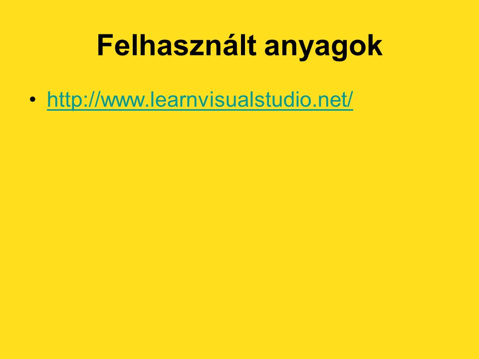 Felhasznált anyagok http://www.learnvisualstudio.net/