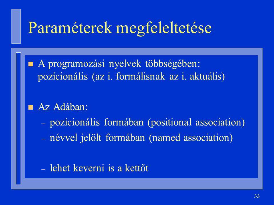 33 Paraméterek megfeleltetése n A programozási nyelvek többségében: pozícionális (az i.