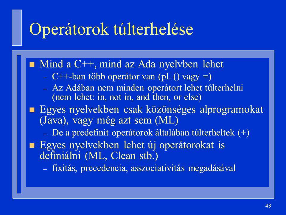 43 Operátorok túlterhelése n Mind a C++, mind az Ada nyelvben lehet – C++-ban több operátor van (pl.