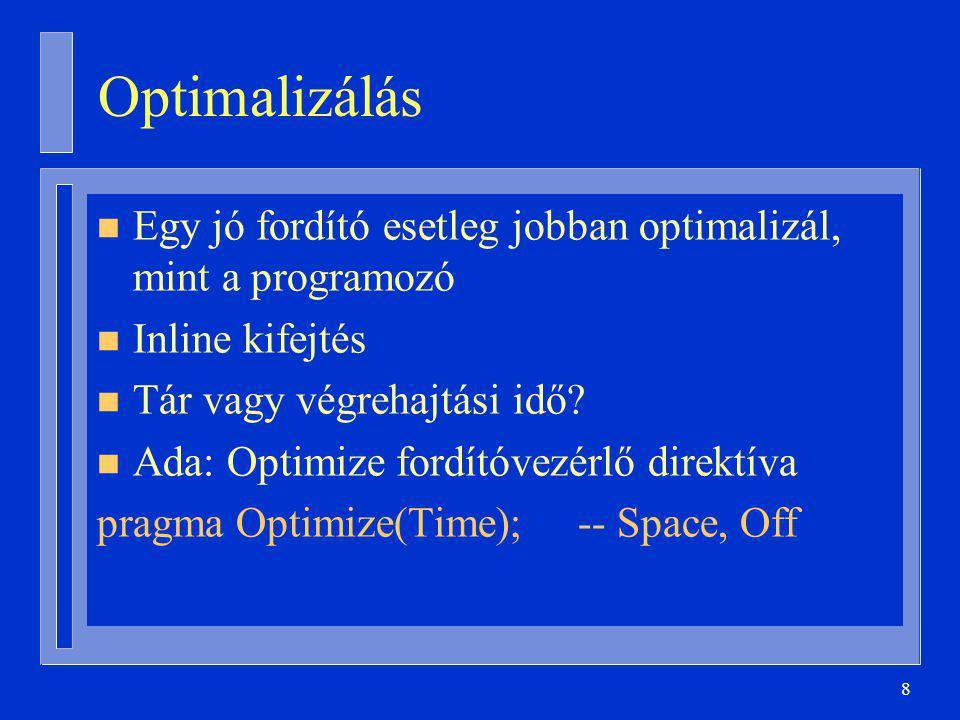 8 Optimalizálás n Egy jó fordító esetleg jobban optimalizál, mint a programozó n Inline kifejtés n Tár vagy végrehajtási idő.