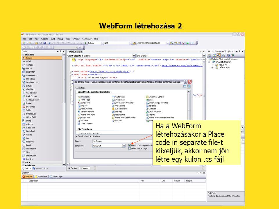 WebForm létrehozása 2 Ha a WebForm létrehozásakor a Place code in separate file-t kiixeljük, akkor nem jön létre egy külön.cs fájl