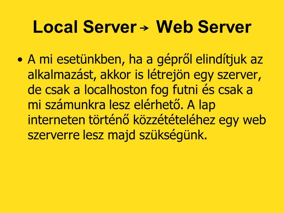 Local Server Web Server A mi esetünkben, ha a gépről elindítjuk az alkalmazást, akkor is létrejön egy szerver, de csak a localhoston fog futni és csak a mi számunkra lesz elérhető.