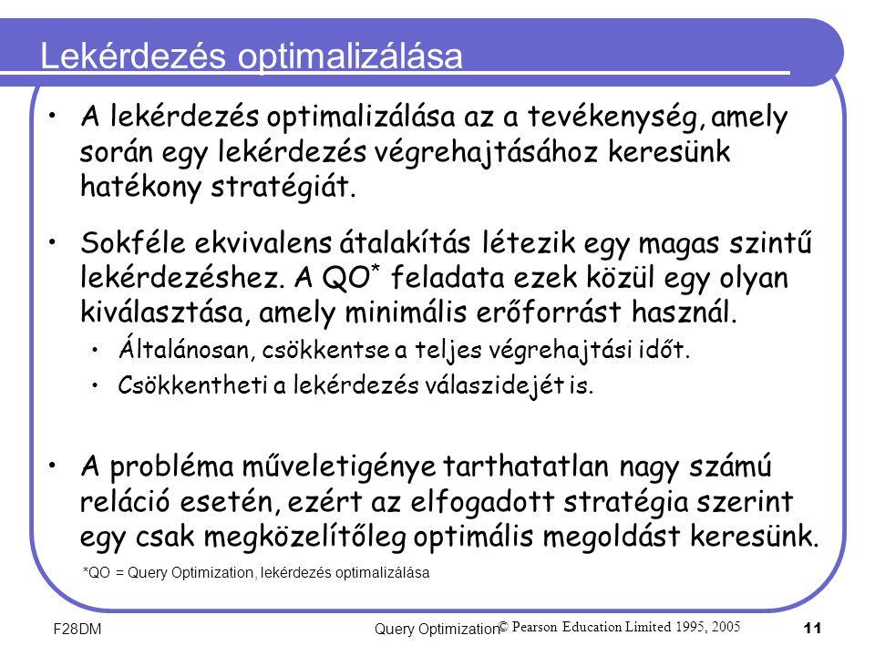 F28DMQuery Optimization 11 Lekérdezés optimalizálása A lekérdezés optimalizálása az a tevékenység, amely során egy lekérdezés végrehajtásához keresünk hatékony stratégiát.
